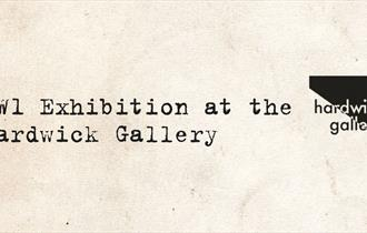 WW1 - Exhibition at the Hardwick Gallery