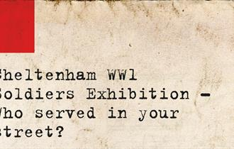 WW1 - Cheltenham WW1 Soldiers Exhibition – Who served in your street?
